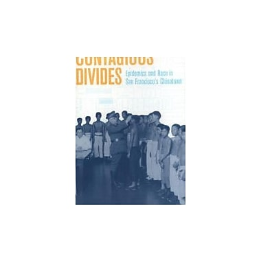 Contagious Divides: Epidemics and Race in San Francisco's Chinatown (American Crossroads), New Book (9780520226296)