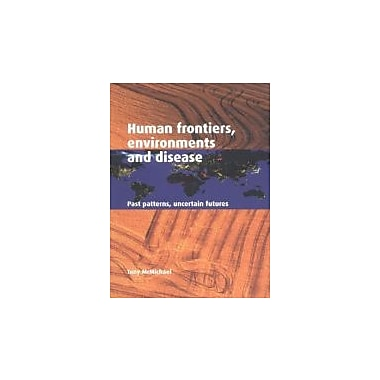 Human Frontiers, Environments and Disease: Past Patterns, Uncertain Futures, Used Book (9780521004947)