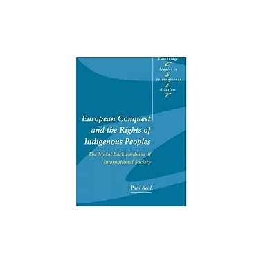European Conquest & the Rights of Indigenous Peoples: The Moral Backwardness of International Society, Used (9780521531795)