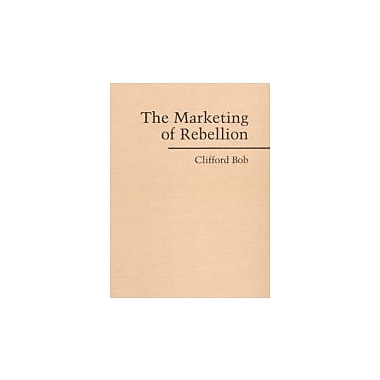 The Marketing of Rebellion: Insurgents, Media, and International Activism, Used (9780521845700)