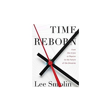 Time Reborn: From the Crisis in Physics to the Future of the Universe, New Book (9780547511726)