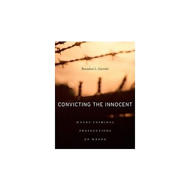Convicting the Innocent: Where Criminal Prosecutions Go Wrong, New Book (9780674058705)
