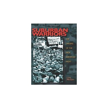 Suburban Warriors: The Origins of the New American Right, New (9780691096117)
