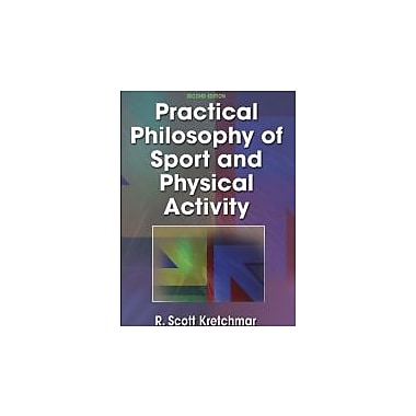 Practical Philosophy of Sport and Physical Activity - 2nd Edition, New Book (9780736001410)