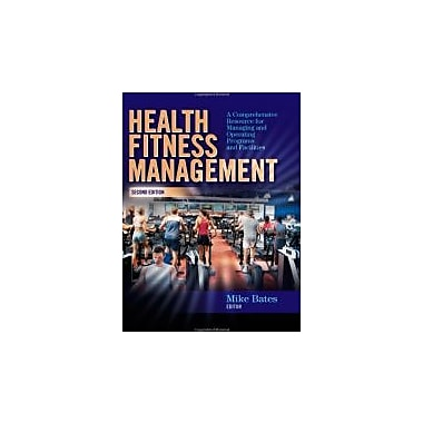 Health Fitness Management: A Comprehensive Resource for Managing & Operating Programs & Facilities, New (9780736062053)