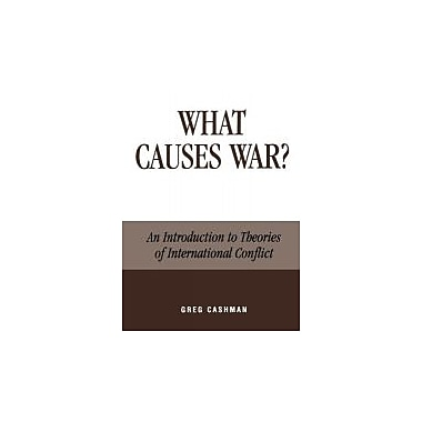 What Causes War?: An Introduction to Theories of International Conflict, New Book (9780739101124)