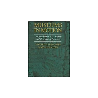 Museums in Motion: An Introduction to the History & Functions of Museums, New (9780759105089)
