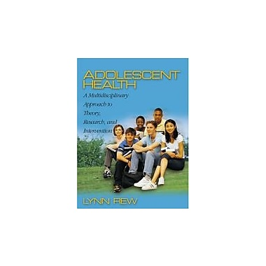 Adolescent Health: A Multidisciplinary Approach to Theory, Research, and Intervention