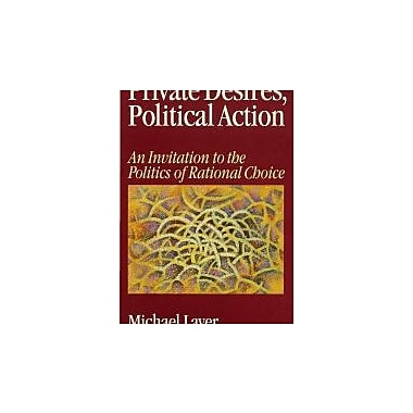 Private Desires, Political Action: An Invitation to the Politics of Rational Choice, Used Book (9780761951155)