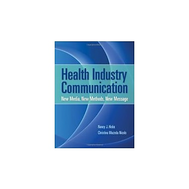 Health Industry Communication: New Media, New Methods, New Message, Used Book (9780763778927)