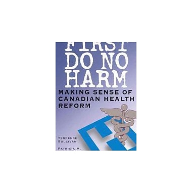 First Do No Harm: Making Sense of Canadian Health Reform, Used Book (9780774810166)