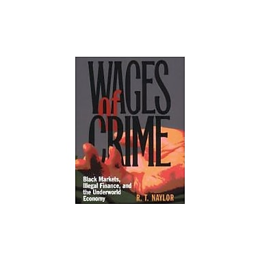 Wages of Crime: Black Markets, Illegal Finance, and the Underworld Economy, New Book (9780801489600)