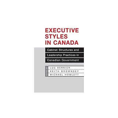 Executive Styles in Canada: Cabinet Structures & Leadership Practices in Canadian Government, Used (9780802037855)