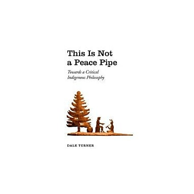 This Is Not a Peace Pipe: Towards a Critical Indigenous Philosophy, Used Book (9780802037923)
