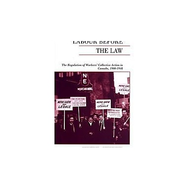 Labour Before the Law: The Regulation of Workers' Collective Action in Canada, 1