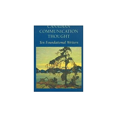 Canadian Communication Thought: Ten Foundational Writers, Used Book (9780802079497)