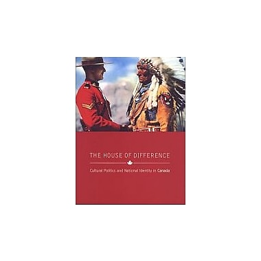 The House of Difference: Cultural Politics & National Identity in Canada, New (9780802084811)