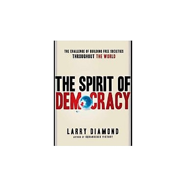 The Spirit of Democracy: The Struggle to Build Free Societies Throughout the World, New Book (9780805089134)