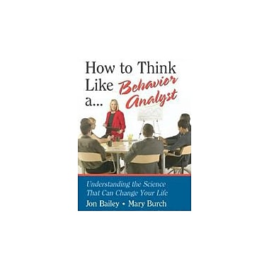 How to Think Like a Behavior Analyst: Understanding the Science That Can Change Your Life, Used Book (9780805858884)