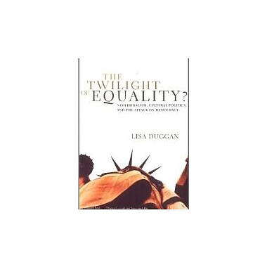 The Twilight of Equality?: Neoliberalism, Cultural Politics, and the Attack on Democracy, Used Book (9780807079553)