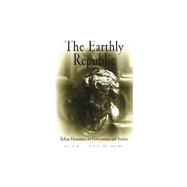 The Earthly Republic: Italian Humanists on Government and Society, New Book (9780812210972)