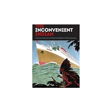 The Inconvenient Indian: A Curious Account of Native People in North America, New Book (9780816689767)