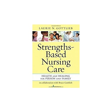 Strengths-Based Nursing Care: Health And Healing For Person And Family, New Book (9780826195869)