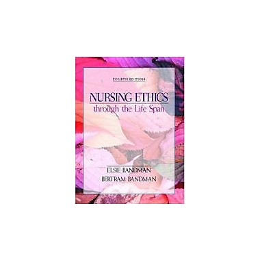 Nursing Ethics through the Life Span (4th Edition)