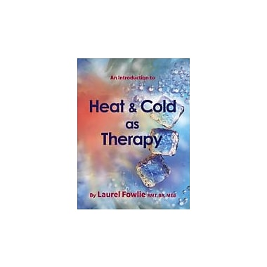 An Introduction to Heat & Cold as Therapy, Used Book (9780968525654)