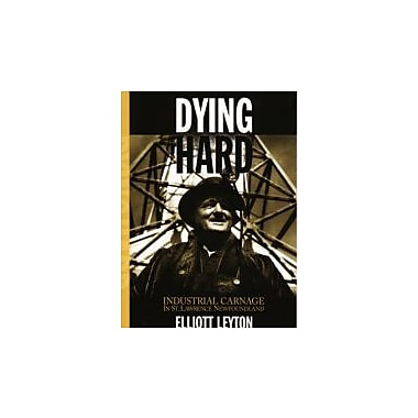 Dying Hard: Industrial Carnage in St. Lawrence Newfoundland, New Book (9780973027143)