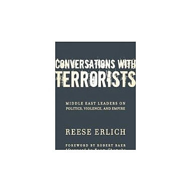 Conversations With Terrorists: Middle East Leaders on Politics, Violence, and Empire, New Book (9780982417133)