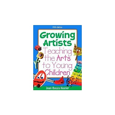 Growing Artists: Teaching the Arts to Young Children (What's New in Early Childhood)