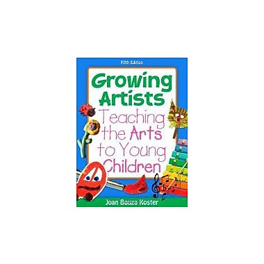 Growing Artists: Teaching the Arts to Young Children (What's New in Early Childhood), Used Book (9781111302740)