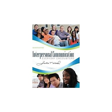 Interpersonal Communication: Everyday Encounters, 7th Edition, New Book (9781111346409)