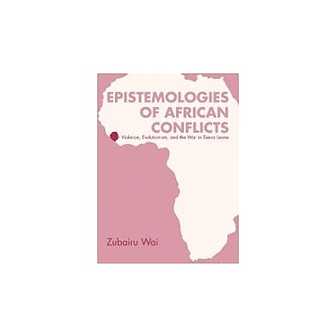 Epistemologies of African Conflicts: Violence, Evolutionism, and the War in Sierra Leone