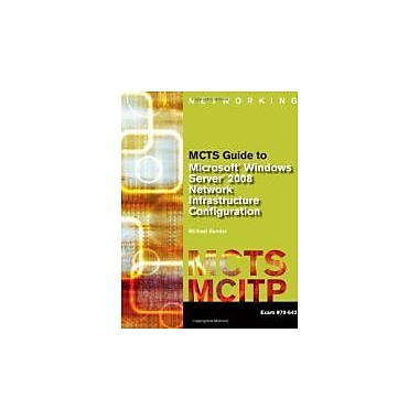 MCTS Guide to Microsoft Windows Server 2008 Network Infrastructure Configuration, New (9781423902362)