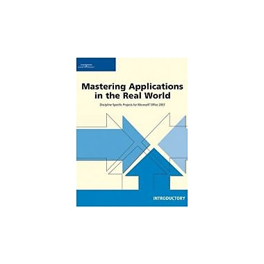 Mastering Applications in the Real World: Discipline-Specific Projects for Microsoft Office 2007, Intro., New (9781423925286)