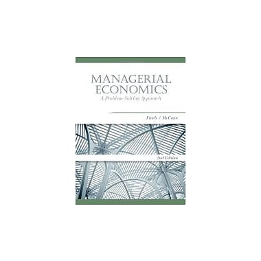 Managerial Economics: A Problem-Solving Approach (Cengage South-Western's MBA Series in Economics), New Book (9781439077986)