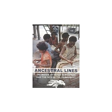 Ancestral Lines: The Maisin of Papua New Guinea & The Fate of the Rainforest, Used (9781442601055)