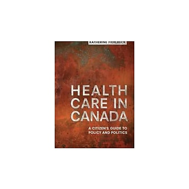 Health Care in Canada: A Citizen's Guide to Policy and Politics, Used Book (9781442609839)