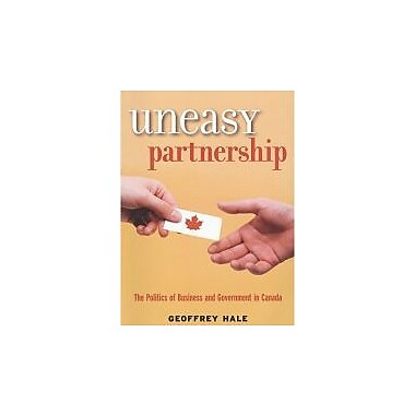 Uneasy Partnership: The Politics of Business and Government in Canada, New Book (9781551115047)