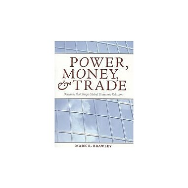 Power, Money, and Trade: Decisions that Shape Global Economic Relations, New Book (9781551116839)