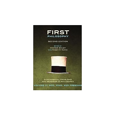 First Philosophy: God, Mind, and Freedom, 2nd Edition: Fundamental Problems & Readings in Philosophy, Used (9781551119748)
