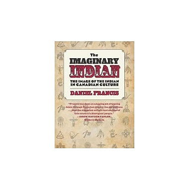The Imaginary Indian: The Image of the Indian in Canadian Culture, New Book (9781551524252)