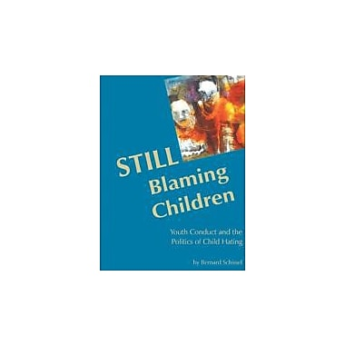 Still Blaming Children: Youth Conduct and the Politics of Child Hating, Used Book (9781552661864)