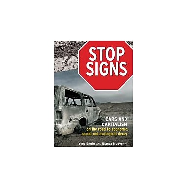 Stop Signs: Cars and Capitalism on the Road to Economic, Social and Ecological Decay, New Book (9781552663844)