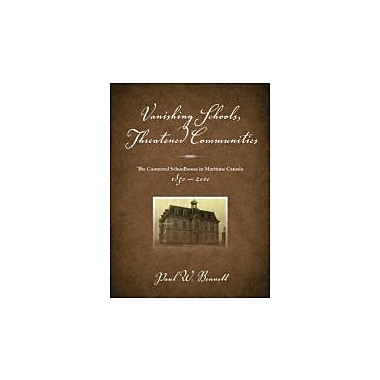 Vanishing Schools, Threatened Communities: The Contested Schoolhouse in Maritime Canada 1850-2010, New Book (9781552664018)
