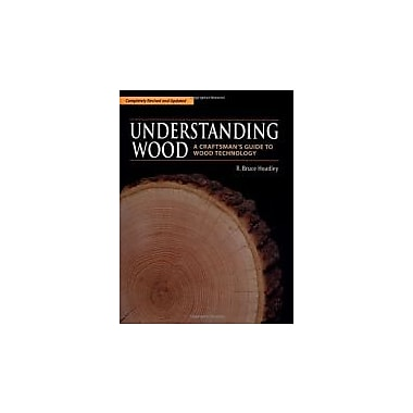 Understanding Wood: A Craftsman's Guide to Wood Technology, New Book (9781561583584)