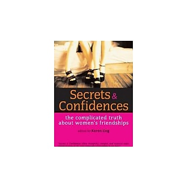 Secrets and Confidences: The Complicated Truth About Women's Friendships (Live Girls), New Book (9781580051125)