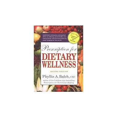 Prescription for Dietary Wellness: Using Foods to Heal 2nd Edition, New Book (9781583331477)